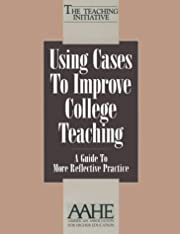 Using Cases to Improve College Teaching: A…