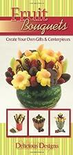 Fruit Bouquets, Delicious Designs by CQ…