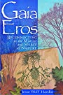 Gaia Eros: Reconnecting to the Magic and Spirit of Nature - Jesse Wolf Hardin