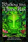Walking With the Green Man: Father of the Forest, Spirit of Nature - Bob Curran