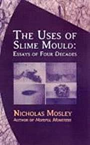 The Uses of Slime Mould: Essays of Four…