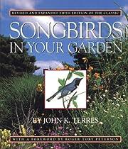 Songbirds in Your Garden de John K. Terres