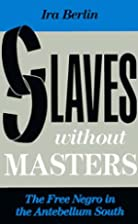 Slaves Without Masters: The Free Negro in…