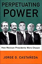 Perpetuating Power: How Mexican Presidents…
