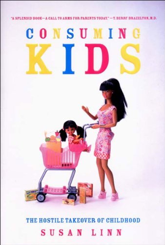 Consuming Kids: The Hostile Takeover of Childhood, Linn, Susan