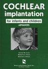 Cochlear implantation for infants and children : advances / senior editor, Graeme M. Clark ; editors, Robert S.C. Cowan, Richard C. Dowell