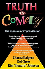 Truth in Comedy: The Manual of Improvisation…