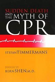 Sudden Death and the Myth of CPR af Stefan…