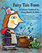 Fairy Tale Feasts: A Literary Cookbook for…