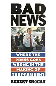 Bad News: Where the Press Goes Wrong in the…