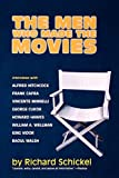 The men who made the movies : interviews with Frank Capra, George Cukor, Howard Hawks, Alfred Hitchcock, Vincente Minnelli, King Vidor, Raoul Walsh, and William A. Wellman / by Richard Schickel