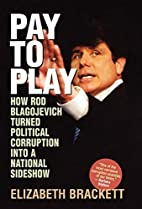 Pay to Play: How Rod Blagojevich Turned…