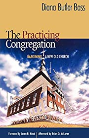 The Practicing Congregation: Imagining a New…