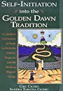 Self-Initiation Into the Golden Dawn Tradition: A Complete Cirriculum of Study for Both the Solitary Magician and the Working Magical Group (Llewell) - Chic Cicero