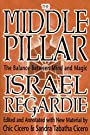 The Middle Pillar: The Balance Between Mind and Magic - Israel Regardie