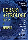 Horary Astrology Plain & Simple : Fast & Accurate Answers to Real World Questions