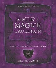 To Stir a Magick Cauldron: A Witch's Guide…