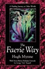 The Faerie Way: A Healing Journey to Other Worlds (Llewellyn's Celtic Wisdom Series) - Hugh Mynne