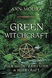 Green Witchcraft: Folk Magic, Fairy Lore &…