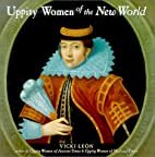 Uppity Women of the New World by Vicki Leon
