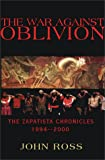 The War Against Oblivion: The Zapatista Chronicles (Book) written by John Ross