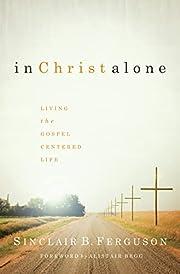 In Christ Alone: Living the Gospel-Centered…