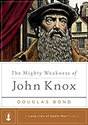 The Mighty Weakness of John Knox af Douglas…
