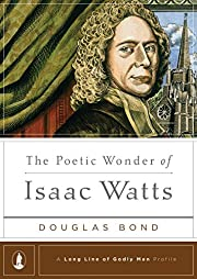 The Poetic Wonder of Isaac Watts (A Long…
