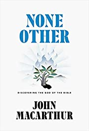 None Other: Discovering the God of the Bible…