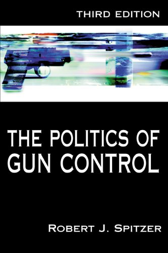 The Politics of Gun Control, Spitzer, Robert J.