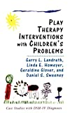 Play therapy interventions with children's problems / Garry L. Landreth ... [et al.]