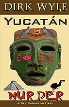 Yucatán Is Murder: A Ben Candidi Mystery…