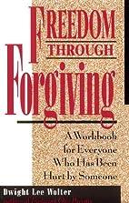 Freedom Through Forgiving: A Workbook for…