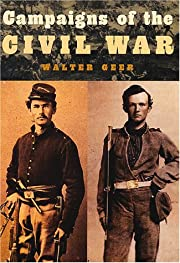 Campaigns of the Civil War by Walter Geer