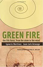 Green Fire: The Life Force, from the Atom to…