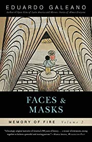 Faces and Masks: Memory of Fire, Volume 2…