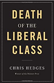 Death of the Liberal Class por Chris Hedges