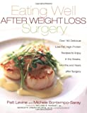 Eating well after weight loss surgery : over 140 delicious low-fat, high-protein recipes to enjoy in the weeks, months, and years after surgery / Patt Levine and Michele Bontempo-Saray ; foreword by William B. Inabnet ; consulting nutritionist, Meredith Urban-Skuros