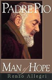 Padre Pio : a man of hope von Renzo Allegri