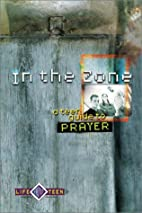 In the Zone: A Teen Guide to Prayer by Life…