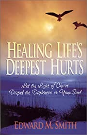 Healing Life's Deepest Hurts: Let the…