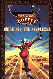 Too Much Coffee Man: Guide for the…