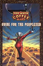 Too Much Coffee Man: Guide for the Perplexed…