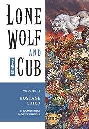 Lone Wolf & Cub, Volume 10: Hostage Child…
