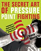 The Secret Art of Pressure Point Fighting:…