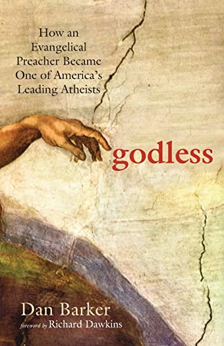 Godless: How an Evangelical Preacher Became One of America's Leading Atheists, by Barker, Dan