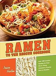 Ramen to the rescue cookbook : over 100…