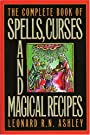 The Complete Book of Spells, Curses and Magical Recipes (Complete Book Of... (Barricade Books)) - Leonard R.N. Ashley