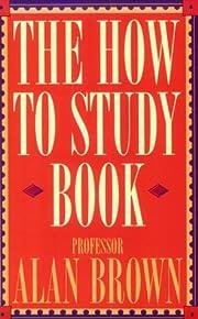 The How to Study Book por Alan Brown