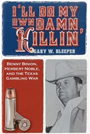 I'll Do My Own Damn Killin': Benny Binion,…